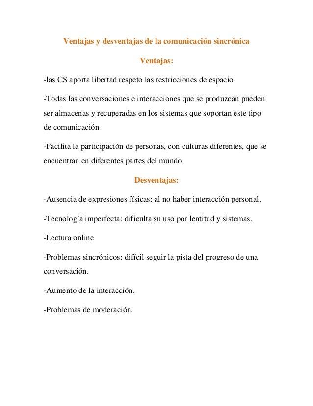 Ventajas y desventajas de la comunicación sincrónica                              Ventajas:-las CS aporta libertad respeto...