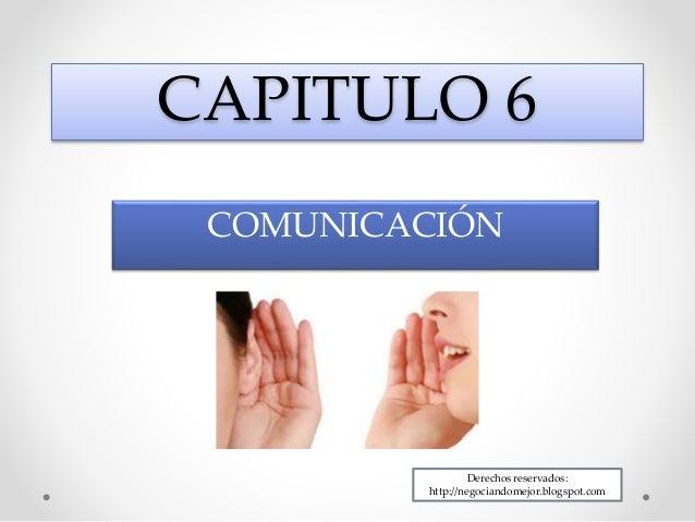 CAPITULO 6 COMUNICACIÓN Derechos reservados: http://negociandomejor.blogspot.com