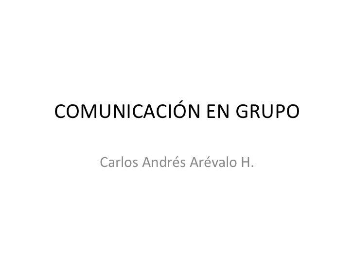 COMUNICACIÓN EN GRUPO Carlos Andrés Arévalo H.