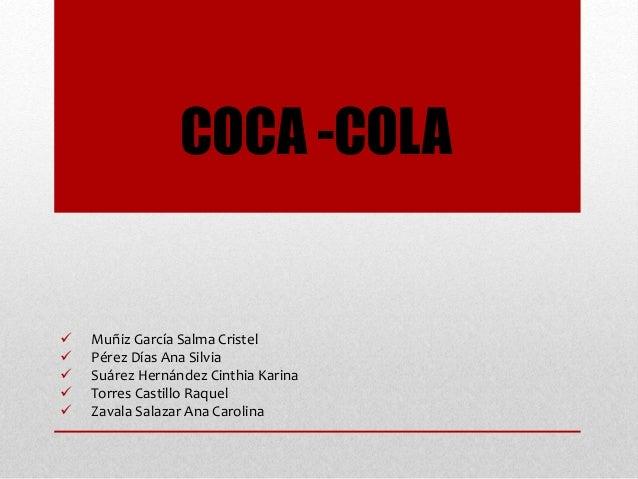 COCA -COLA  Muñiz García Salma Cristel  Pérez Días Ana Silvia  Suárez Hernández Cinthia Karina  Torres Castillo Raquel...