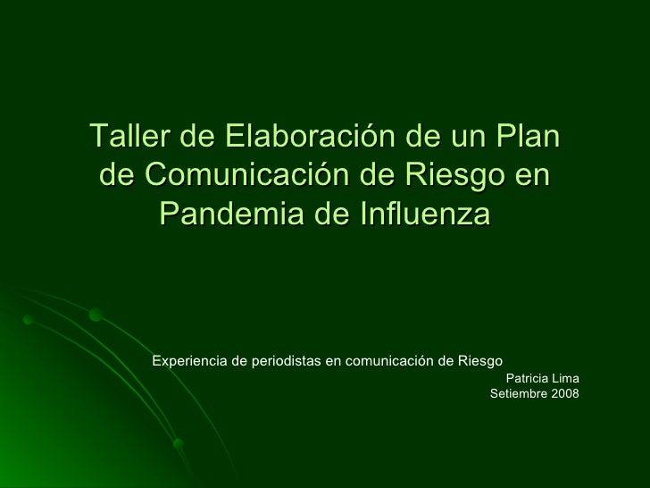 Taller de Elaboración de un Plan de Comunicación de Riesgo en Pandemia de Influenza Experiencia de periodistas en comunica...
