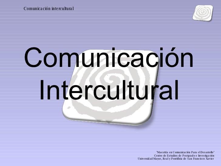 """Comunicación Intercultural """"Maestría en Comunicación Para el Desarrollo"""" Centro de Estudios de Postgrado e Inves..."""