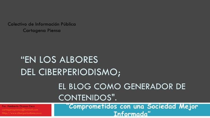 """EL BLOG COMO GENERADOR DE CONTENIDOS"""".  """" Comprometidos con una Sociedad Mejor Informada"""" Colectivo de Información Pú..."""