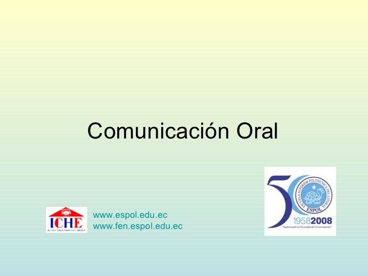 Comunicación Oral www.espol.edu.ec www.fen.espol.edu.ec