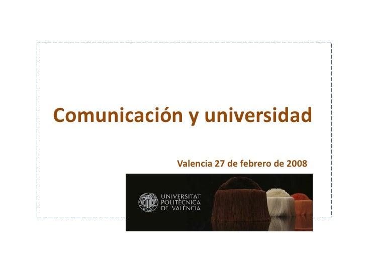 Comunicación y universidad             Valencia 27 de febrero de 2008