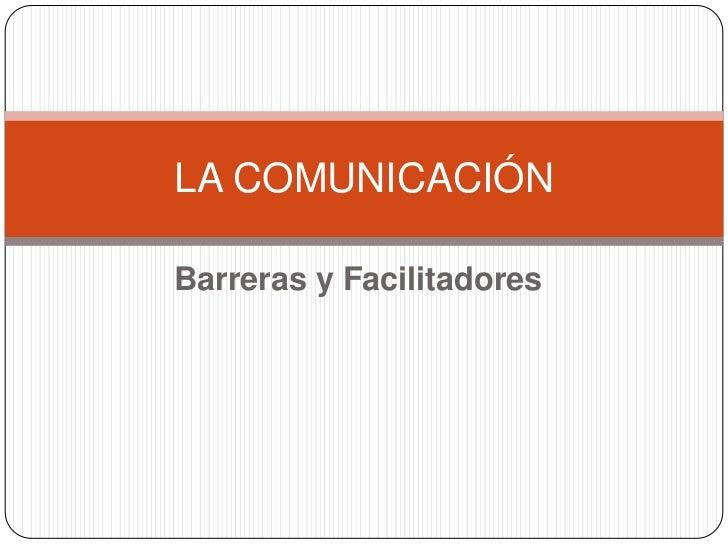 LA COMUNICACIÓNBarreras y Facilitadores