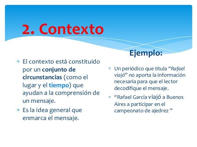 2. Contexto Ejemplo: El contexto está constituido por un conjunto de circunstancias (como el lugar y el tiempo) que ayudan...