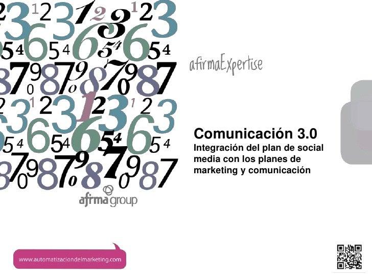 www.afirma.bizComunicación 3.0Integración del plan de socialmedia con los planes demarketing y comunicación