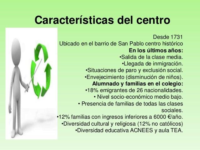 Características del centro Desde 1731 Ubicado en el barrio de San Pablo centro histórico En los últimos años: •Salida de l...