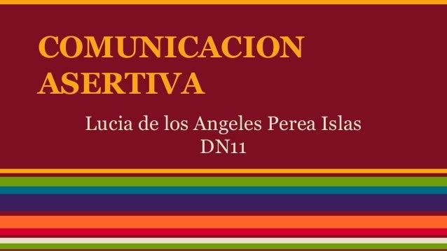 COMUNICACION  ASERTIVA  Lucia de los Angeles Perea Islas  DN11