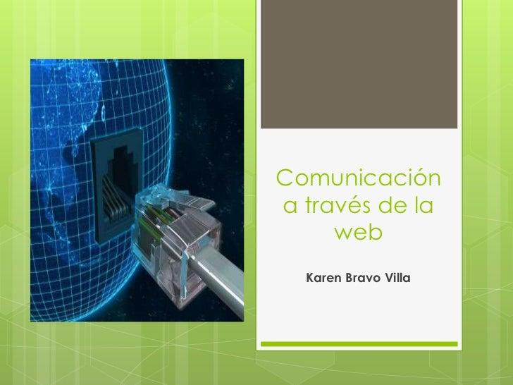 Comunicación a través de la web<br />Karen Bravo Villa<br />