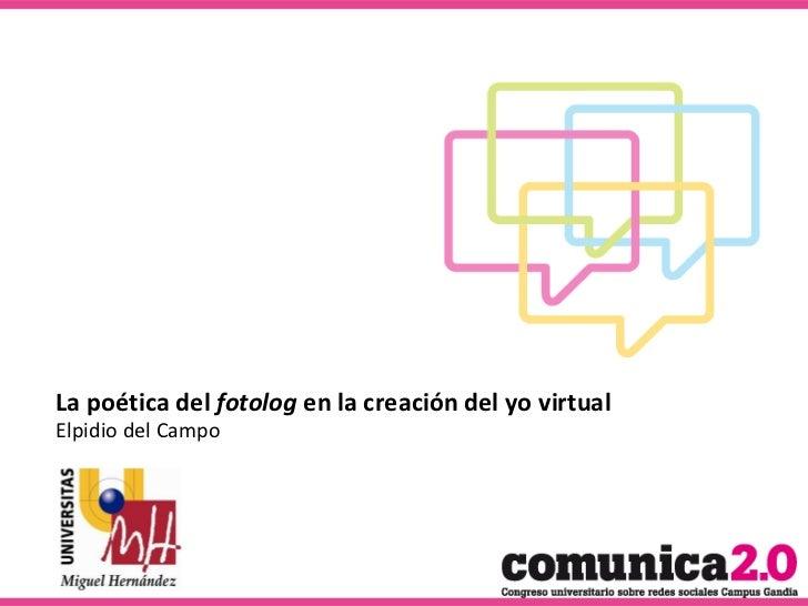 Elpidio del Campo La poética del  fotolog  en la creación del yo virtual
