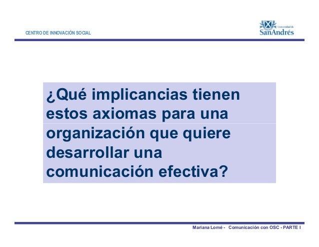 CENTRO DE INNOVACIÓN SOCIAL ¿Qué implicancias tienen estos axiomas para una Mariana Lomé - Comunicación con OSC - PARTE I ...