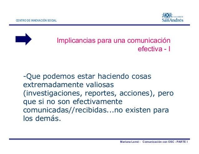 CENTRO DE INNOVACIÓN SOCIAL Implicancias para una comunicación efectiva - I -Que podemos estar haciendo cosas Mariana Lomé...