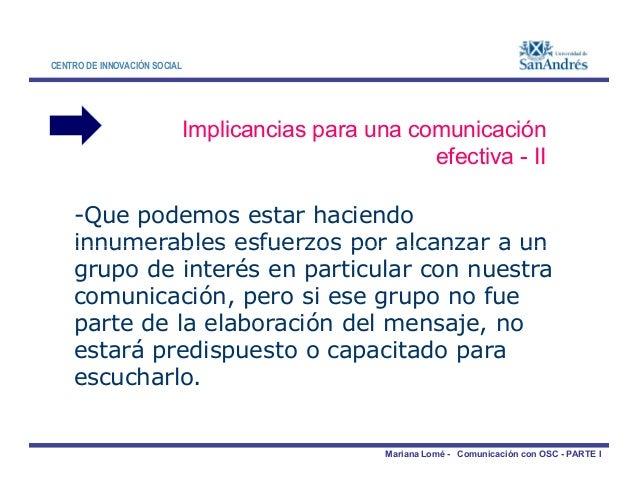 CENTRO DE INNOVACIÓN SOCIAL Implicancias para una comunicación efectiva - II -Que podemos estar haciendo innumerables esfu...