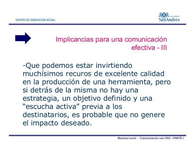 CENTRO DE INNOVACIÓN SOCIAL Implicancias para una comunicación efectiva - III -Que podemos estar invirtiendo muchísimos re...