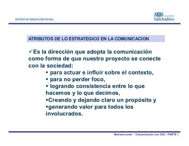 CENTRO DE INNOVACIÓN SOCIAL ATRIBUTOS DE LO ESTRATEGICO EN LA COMUNICACION Es la dirección que adopta la comunicación com...