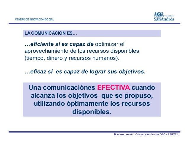 CENTRO DE INNOVACIÓN SOCIAL LA COMUNICACION ES… …eficiente si es capaz de optimizar el aprovechamiento de los recursos dis...