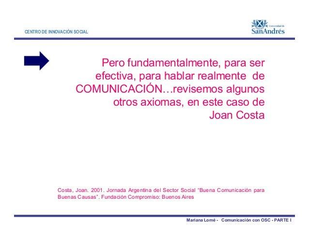 CENTRO DE INNOVACIÓN SOCIAL Pero fundamentalmente, para ser efectiva, para hablar realmente de COMUNICACIÓN…revisemos algu...