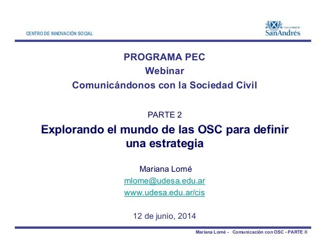 CENTRO DE INNOVACIÓN SOCIAL PROGRAMA PEC Webinar Comunicándonos con la Sociedad Civil PARTE 2 Explorando el mundo de las O...