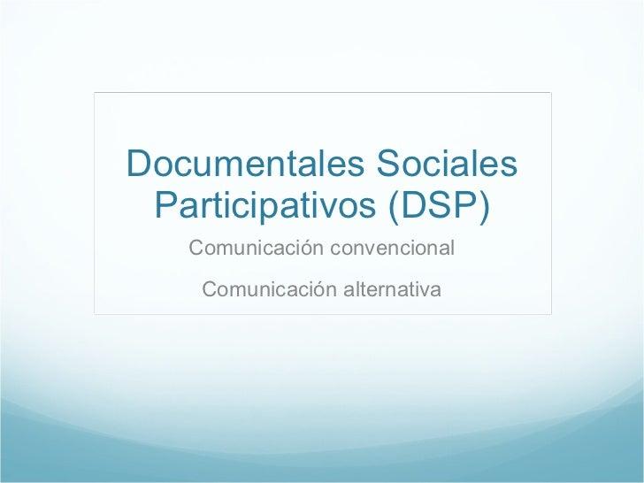 Documentales Sociales Participativos (DSP) Comunicación convencional Comunicación alternativa