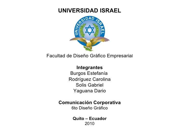 UNIVERSIDAD ISRAEL Facultad de Diseño Gráfico Empresaria l Integrantes Burgos Estefanía  Rodríguez Carolina Solis Gabriel ...