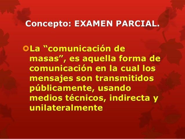 """Concepto: EXAMEN PARCIAL.La """"comunicación de masas"""", es aquella forma de comunicación en la cual los mensajes son transmi..."""