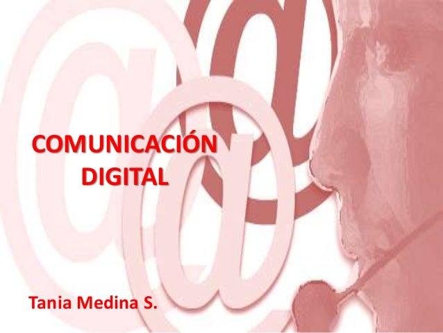 Tania Medina S. COMUNICACIÓN DIGITAL