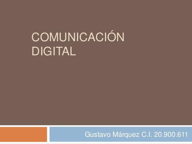 COMUNICACIÓN DIGITAL  Gustavo Márquez C.I. 20.900.611