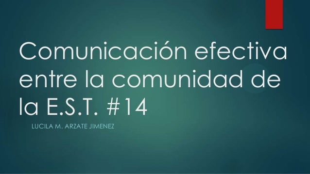 Comunicación efectivaentre la comunidad dela E.S.T. #14LUCILA M. ARZATE JIMENEZ