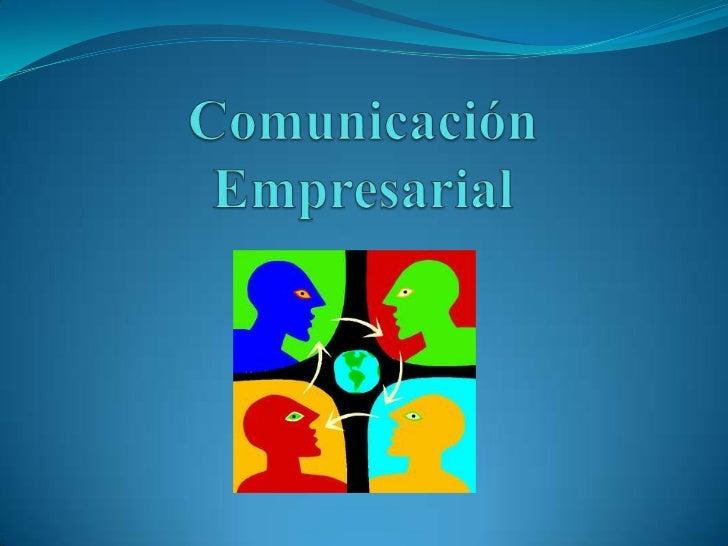  La comunicación es una función estratégica que apoya   estructuralmente el proyecto empresarial, por lo que se   convier...