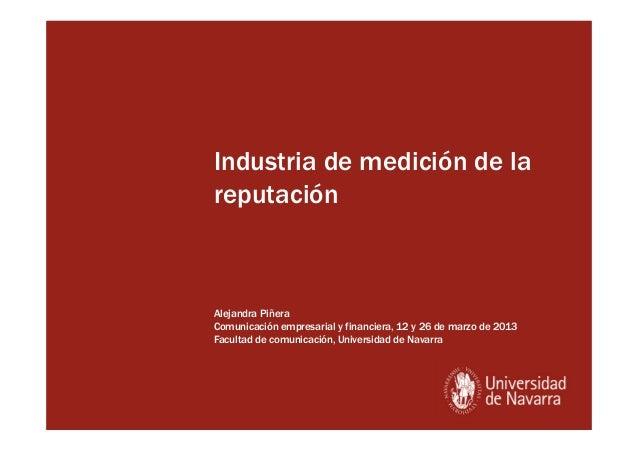 Industria de medición de lareputaciónAlejandra PiñeraComunicación empresarial y financiera, 12 y 26 de marzo de 2013Facult...