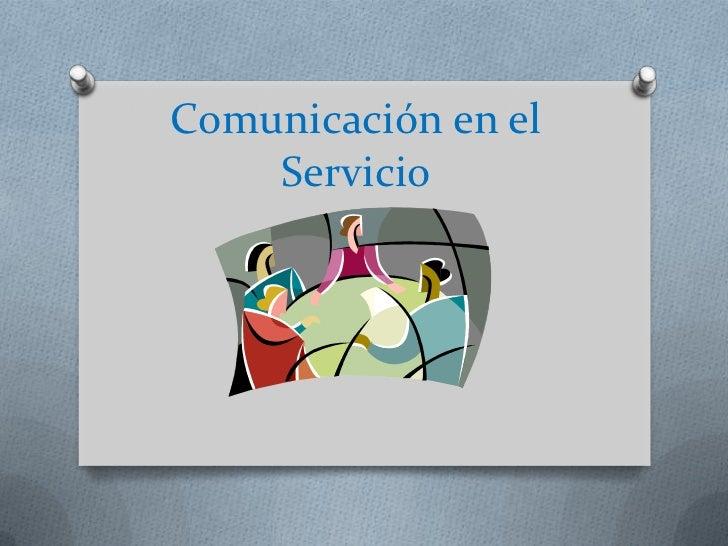 Comunicación en el Servicio<br />