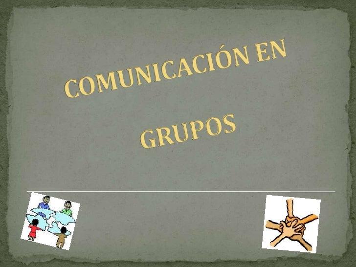 GruposEs una pluralidad deindividuos que se relacionanentre sí, con un cierto gradode interdependencia, quedirigen su esfu...