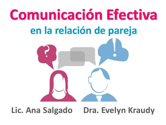 Comunicación Efectiva  en la relación de pareja  Lic. Ana Salgado Dra. Evelyn Kraudy