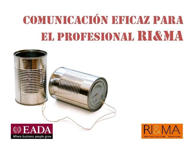 COMUNICACIÓN EFICAZ PARAEL PROFESIONAL RI&MA