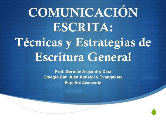 COMUNICACIÓN ESCRITA: Técnicas y Estrategias de Escritura General Prof. Germán Alejandro Díaz Colegio San Juan Apóstol y E...