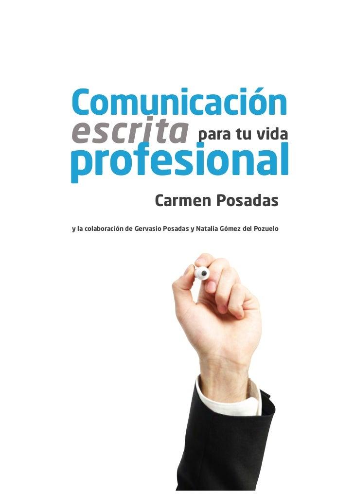 Comunicaciónescrita para tu vidaprofesional                         Carmen Posadasy la colaboración de Gervasio Posadas y ...