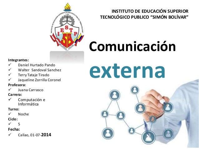 Comunicación externa Integrantes:  Daniel Hurtado Pando  Walter Sandoval Sanchez  Terry Tataje Tirado  Jaqueline Zorri...