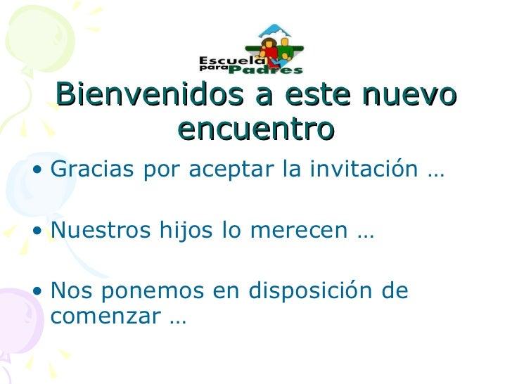 Bienvenidos a este nuevo encuentro <ul><li>Gracias por aceptar la invitación … </li></ul><ul><li>Nuestros hijos lo merecen...