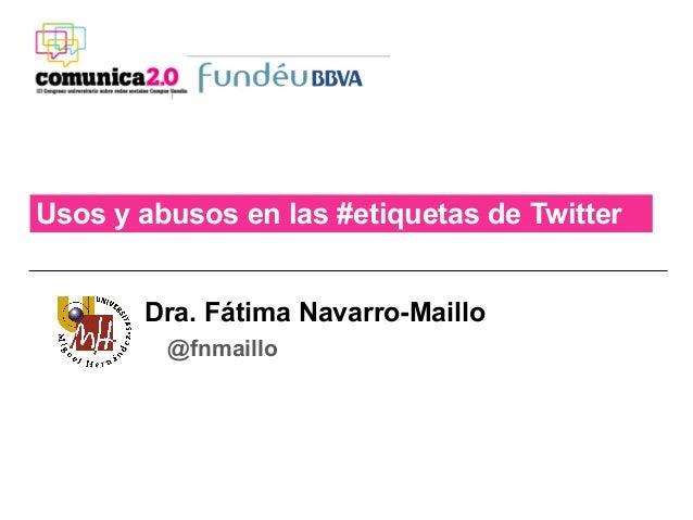 Usos y abusos en las #etiquetas de Twitter       Dra. Fátima Navarro-Maillo         @fnmaillo