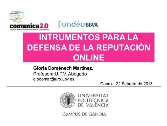 INTRUMENTOS PARA LADEFENSA DE LA REPUTACIÓN         ONLINE Gloria Doménech Martinez. Profesora U.P.V. Abogado glodomar@urb...