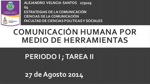 COMUNICACIÓN HUMANA POR MEDIO DE HERRAMIENTAS ALEJANDRO VELNCIA SANTOS 279129 G5 ESTRATEGIAS DE LA COMUNICACIÓN CIENCIAS D...