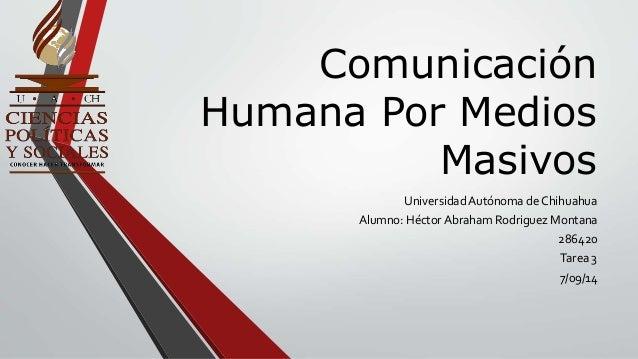 Comunicación  Humana Por Medios  Masivos  Universidad Autónoma de Chihuahua  Alumno: Héctor Abraham Rodriguez Montana  286...