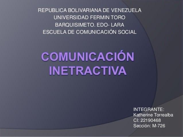 REPUBLICA BOLIVARIANA DE VENEZUELA UNIVERSIDAD FERMIN TORO BARQUISIMETO. EDO- LARA ESCUELA DE COMUNICACIÓN SOCIAL INTEGRAN...
