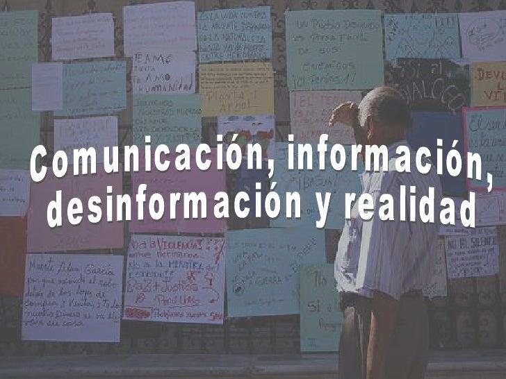 Comunicación, información, desinformación y realidad