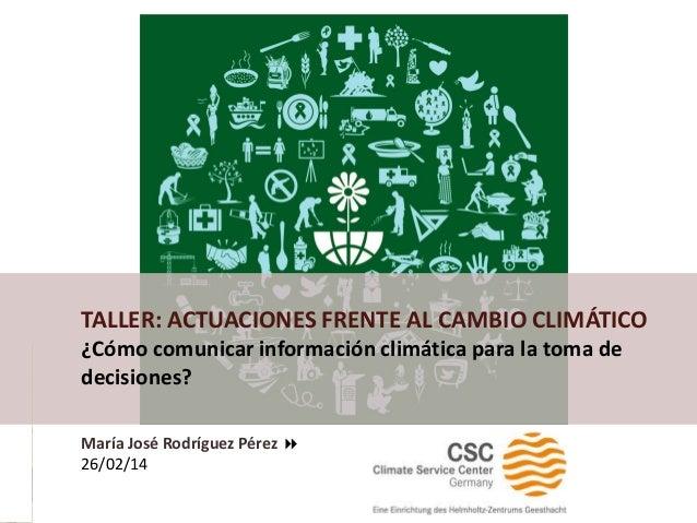 «Comunicar información climática para la toma de decisiones» [María José Rodríguez] Nicaragua |febrero de 2014|  TALLER: A...