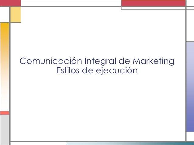 Comunicación Integral de Marketing Estilos de ejecución