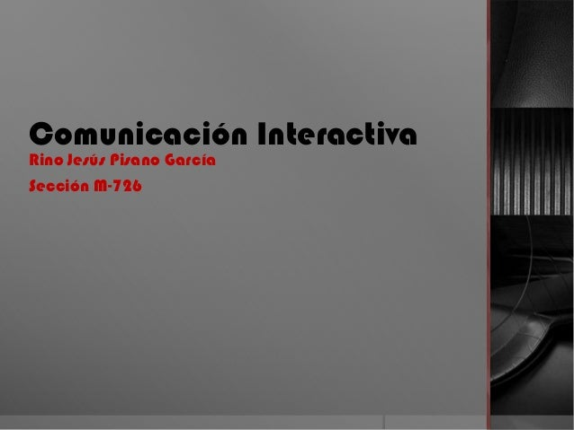 Comunicación InteractivaRino Jesús Pisano GarcíaSección M-726