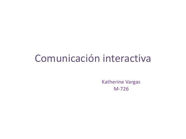 Comunicación interactiva Katherine Vargas M-726